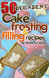 50 Decadent Cake Frosting And Filling Recipes (English Edition)
