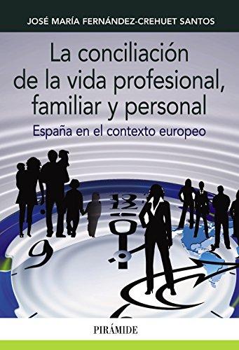 Descargar Libro La Conciliación De La Vida Profesional, Familiar Y Personal. España En El Contexto Europeo José María Fernández-crehuet Santos