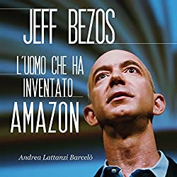 Jeff Bezos: L'uomo che ha inventato Amazon