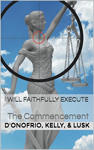 I Will Faithfully Execute: The Commencement by [D'Onofrio, Kevin, Kelly, Tony, Lusk, Samantha]