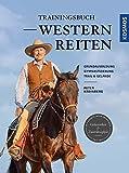 Trainingsbuch Westernreiten: Grundausbildung, Gymnastizierung, Trail & Gelände