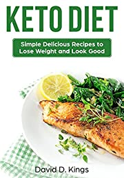Keto Diet: Simple Delicious Recipes to Lose Weight and Look Good