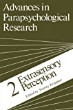 Advances in Parapsychological Research : 2 Extrasensory Perception, , 1461590949