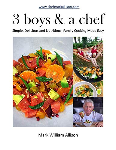 3 boys & a chef: Simple, Delicious and Nutritious: Family Cooking Made Easy