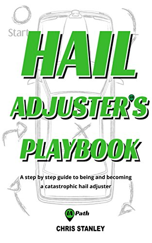 hail-adjuster-s-playbook-a-step-by-step-guide-to-being-and-becoming-a-catastrophic-auto-hail-adjuster