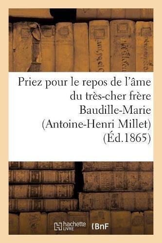 Download Priez Pour Le Repos de L AME Du Tres-Cher Frere Baudille-Marie (Antoine-Henri Millet) (Religion) (French Edition) pdf epub