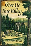 Front cover for the book Give Us This Valley by Tom Ham