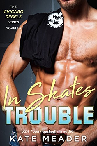 In Skates Trouble (The Chicago Rebels Series) by [Kate Meader]