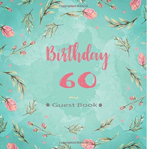 60 Birthday Guest Book: 60th Sixty Birthday Celebrating Guest Book 60 Years. Message Log Keepsake Notebook For Family and Friend To Write In. Ideals ... Hand Lettering Watercolor Cover) (Volume 6)