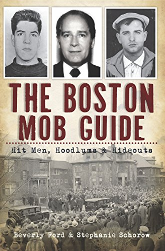 The Boston Mob Guide: Hit Men, Hoodlums & Hideouts (True Crime)