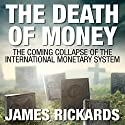 The Death of Money: The Coming Collapse of the International Monetary System Audiobook by James Rickards Narrated by Sean Pratt