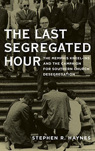 The Last Segregated Hour The Memphis Kneel-Ins and the Campaign for Southern Church Desegregation [Haynes, Stephen R.] (Tapa Dura)