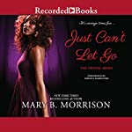Just Can't Let Go | Mary B. Morrison