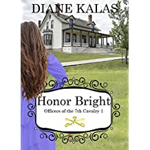Honor Bright: :  A winsome young woman travels to Ft. Lincoln, Dakota Territory, engaged to  one of Custer's officers and falls in love with another, the ... (Officers of the 7th Cavalry Book 1)