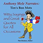 Tim's Bon Mots: Witty Sayings and Good Quotes for All Occasions | Tim Dunton