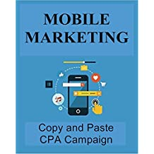 MOBILE MARKETING: MOBILE CPA COPY AND PASTE CAMPAIGN: DUPLICATE MY PROVEN CAMPAIGN TO PROFIT ( Mobile app development, App development, Apps marketing, App marketing, App monetization )