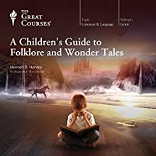 A Children's Guide to Folklore and Wonder Tales Lecture by The Great Courses, Hannah B. Harvey Narrated by Hannah B. Harvey