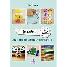 """Je crée, Il joue """"Apprendre et développer la motricité fine"""" (Samsara) (French Edition)"""