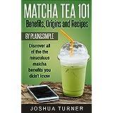Matcha Tea 101: Benefits, Origins And Recipes (Matcha tea, energy, health, recipes, green tea, matcha guide)