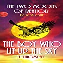 The Boy Who Lit Up the Sky: The Two Moons of Rehnor, Book 1, Volume 1 Audiobook by J. Naomi Ay Narrated by Rebecca A. Reynolds