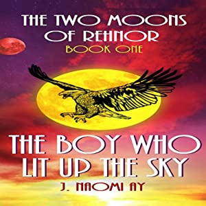 The Boy Who Lit Up the Sky: The Two Moons of Rehnor, Book 1, Volume 1 Audiobook