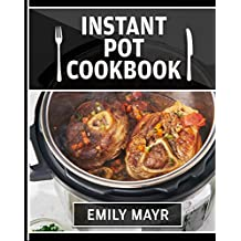 INSTANT POT COOKBOOK: ULTIMATE COOKBOOK OF PRESSURE COOKER RECIPES. (EASY COOK,HEALTHY RECIPES,VEGAN, PALEO DIET,HEALTHY RECIPES)