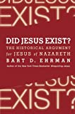 Did Jesus Exist?: The Historical Argument for Jesus of Nazareth by Bart D. Ehrman