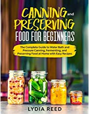 Canning and Preserving Food for Beginners: The Complete Guide to Water Bath and Pressure Canning, Fermenting, and Preserving Food at Home with Easy Recipes