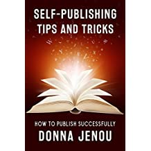 Self-Publishing Tips and Tricks: How to Publish Successfully