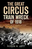 The Great Circus Train Wreck of 1918: Tragedy on the Indiana Lakeshore (Disaster)