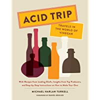 Acid Trip: Travels in the World of Vinegar: With Recipes from Leading Chefs, Insights...