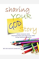 Sharing Your God Story - Sermon Immersion Series: Empowering Pastors and Small Group Leaders through Relational Evangelism Paperback