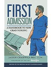 First Admission: A Handbook to New Grad Nursing