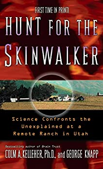 Hunt for the Skinwalker: Science Confronts the Unexplained at a Remote Ranch in Utah by [Kelleher, Colm A., Knapp, George]
