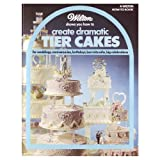 Wilton Shows You How to Create Dramatic Tier Cakes, Eugene T. Sullivan and Marilynn C. Sullivan, 0912696346