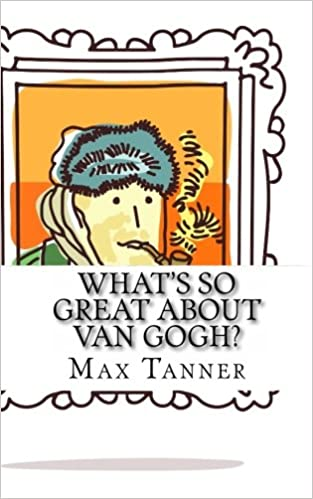 9348103f8819 What s So Great About Van Gogh   A Guide to Vincent Van Gogh Just For Kids!  Paperback – November 6