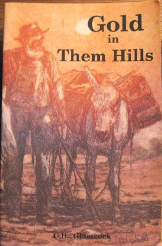 Gold in Them Hills: The Story of the West's Last Wild Mining Days
