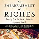 An Embarrassment of Riches: Tapping Into the World's Greatest Legacy of Wealth Audiobook by Alexander Green Narrated by Robert David Grant