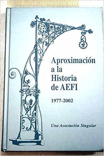 Aproximación A La Historia De AEFI, 1977-2002. Una Asociación Singular: Amazon.es: Ylla-Català, Miquel: Libros