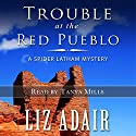 Trouble at the Red Pueblo: A Spider Latham Mystery, Book 4 Audiobook by Liz Adair Narrated by Tanya Mills
