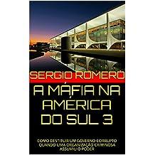A MÁFIA NA AMÉRICA DO SUL 3: COMO DESTITUIR UM GOVERNO CORRUPTO QUANDO UMA ORGANIZAÇÃO CRIMINOSA ASSUMIU O PODER