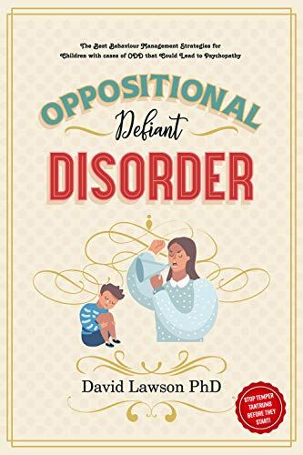 Oppositional Defiant Disorder: The Best Behaviour Management Strategies for Children with cases of ODD that Could Lead to Psychopathy - Stop Temper Tantrums Before They Start! by [Lawson PhD, David]