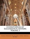 A Compendium of Ecclesiastical History, Samuel Davidson and Johann Karl Ludwig Gieseler, 1144770351