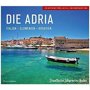 Die Adria: Italien - Slowenien - Kroatien Hörbuch