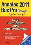 Annales Bac Pro Industriel 2011 : Français, Histoire-Géographie, Anglais, Maths, Sciences physiques