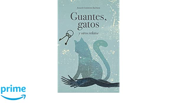 Guantes, gatos y otros relatos (Spanish Edition): Araceli Gutiérrez Barberá: 9781980877615: Amazon.com: Books