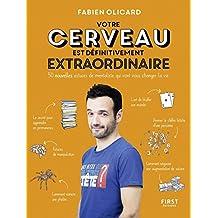 Votre cerveau est définitivement extraordinaire ! - 50 nouvelles astuces de mentaliste qui vont vous changer la vie (French Edition)