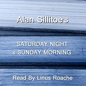 Saturday Night And Sunday Morning Audiobook