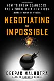Negotiating the Impossible: How to Break Deadlocks and Resolve Ugly Conflicts (Without Money or Muscle) (Agency/Distributed)