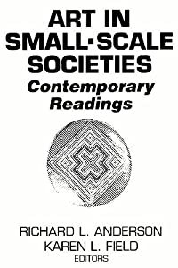 Art in Small Scale Societies: Contemporary Readings: 3rd (Third) edition